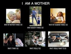 "I love the ""what I think I do"".  Moms--kickin' ass and taking names!"