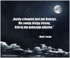 Każdy człowiek jest jak Księżyc... #Twain-Mark,  #Człowiek Quote Board, Poetry Quotes, True Quotes, Self Improvement, Motto, Peace And Love, Quote Of The Day, Favorite Quotes, Quotations