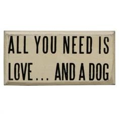 All You Need is..... A Dog Box Sign