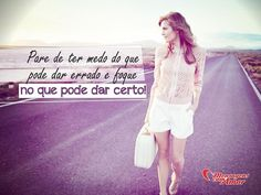 Pare de ter medo do que pode dar errado e foque no que pode dar certo. #medo #errado #certo #inspiracao