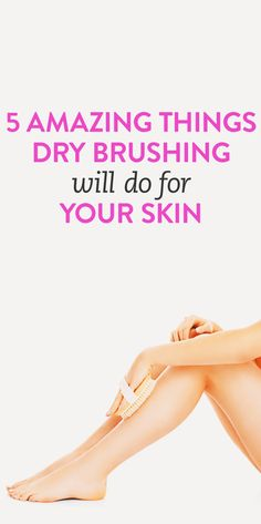 5 amazing things dry brushing does for your skin