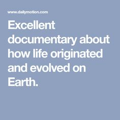 Excellent documentary about how life originated and evolved on Earth.
