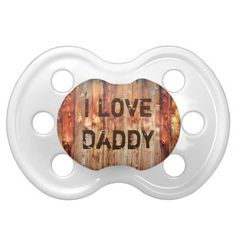 I Love Daddy Pacifier Rustic faux Wood Pacifier