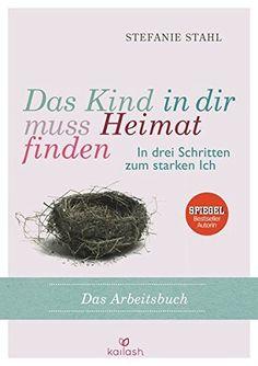 Das Kind in dir muss Heimat finden: In drei Schritten zum starken Ich – das Arbeitsbuch: Amazon.de: Stefanie Stahl: Bücher