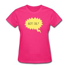 Got Oil?  - Women's T-Shirt $17 Funny t-shirts for EO lovers! Fun to wear on Team meeting, Events , Bazzar etc. S-XXL many colors available, for more EO Funny T shirts, visit http://www.fncwellbeing.com/t-shirts #funnytshirts #Essentialoils #aromatherapy http://www.fncwellbeing.com/t-shirts