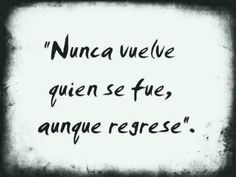 He who leaves never returns, even if they come back True Quotes, Words Quotes, Funny Quotes, Sayings, Lion Quotes, Favorite Quotes, Best Quotes, Quotes En Espanol, Little Bit