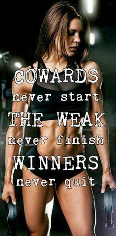COWARDS never start THE WEAK never finish WINNERS never quit