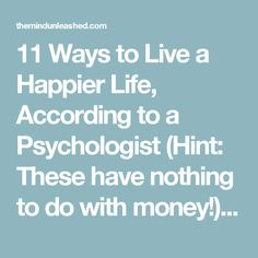 11 Ways to Live a Happier Life, According to a Psychologist (Hint: These have nothing to do with money!) · The Mind Unleashed