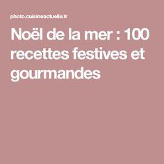 Noël de la mer : 100 recettes festives et gourmandes