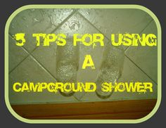 5 Tips for Using a Campground Shower -Campground showers are not always guaranteed when you go camping, but if your campground has them, follow these 5 simple tips to make the most of it! -Posted March 20, 2014 By Creedence Gerlach