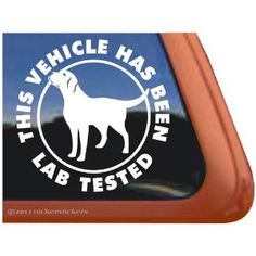 This Vehicle Has Been Lab Tested Vinyl Window Decal Labrador Retriever Dog Sticker @Kelly Teske Goldsworthy HAUGH