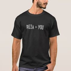 Pizza Is Greater Than You T-Shirt