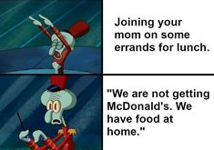 """Literally all of us can relate to mom not stopping for fast food with the """"we have food at home"""" line. Literally all of us can relate to mom not stopping for fast food with the """"we have food at home"""" line. Dankest Memes, Jokes, Spongebob Memes, Trending Memes, Funny Texts, Puns, The Funny, I Laughed, Haha"""