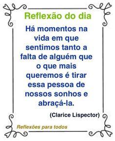 Reflexão do dia (Clarice Lispector) Clique na imagem e encontre esta e outras reflexões, mensagens...