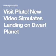 Visit Pluto! New Video Simulates Landing on Dwarf Planet