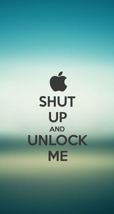 The SHUT UP AND UNLOCK ME #iPhone5 #Wallpaper I just made!