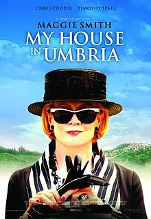 My House in Umbria is a 2003 HBO made-for-television movie, based on the novella of the same name by William Trevor and published along with another novella in the volume Two Lives. The film stars Maggie Smith and was directed by Richard Loncraine.