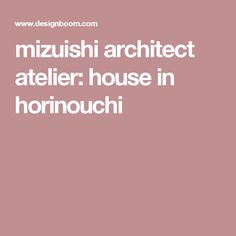 mizuishi architect atelier: house in horinouchi