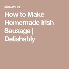 How to Make Homemade Irish Sausage   Delishably
