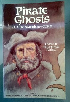 Pirate Ghosts of the American Coast, Tales of Hauntings At Sea -- 1988,Frank McSherry-Eerie collection of pirate hauntings by famous authors