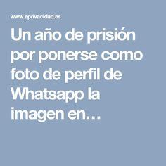 Un año de prisión por ponerse como foto de perfil de Whatsapp la imagen en…