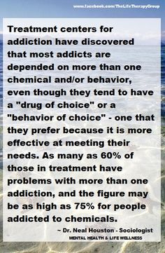 Most addicts are depended on more than one chemical and/or behavior ~ Dr. Neal Houston, Sociologist (Mental Health & Life Wellness)