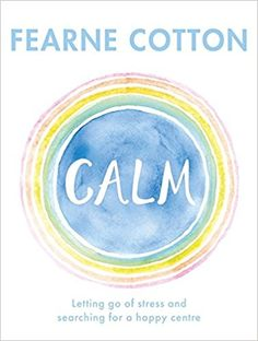 Out at the end of December! Calm: Letting go of stress and searching for a happy centre by Fearne Cotton