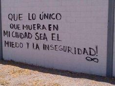 """""""Que lo único que muera en mi ciudad sea el miedo y la inseguridad"""" -Acción Poética. <3"""