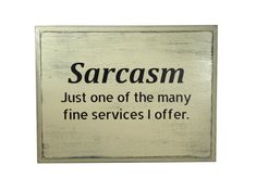 Sarcasm Just One of the Many Fine Services I Offer  by LazyDogArts