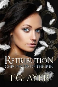 Retribution by T.G. Ayer | Chronicles of the Irin, BK#1 | Cover: Dwell Design & Press | Release Date: March 14, 2014 | www.tgayer.com | New Adult #Paranormal #nephilims #angels #demons