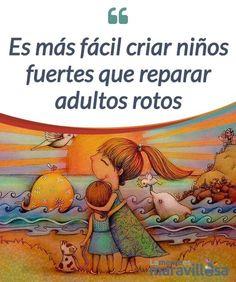 Es más fácil criar niños fuertes que reparar adultos rotos Solo criando niños #fuertes, evitaremos tener que reparar adultos rotos por la #soledad, la #desconfianza y el desamor hacia sí mismos y hacia la sociedad. #Emociones