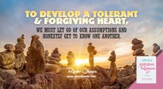 To develop a tolerant and forgiving heart, we must let go of our assumptions and honestly get to know one another.