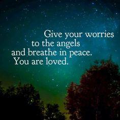 . #love #breathe #loved #peace #worry #angel