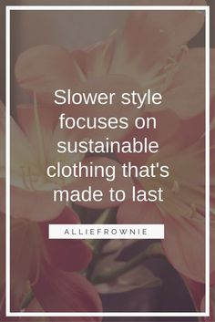 Slower Style focuses on sustainable clothing that's made to last #slowerstyle #fashion #style