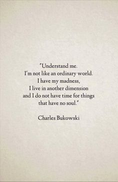 Another great description of me, thank you Charles Bukowski for putting this into words. Poetry Quotes, Words Quotes, Sayings, Old Soul Quotes, Beautiful Soul Quotes, Daily Quotes, Quotes From Books, Quotes Quotes, Cynical Quotes