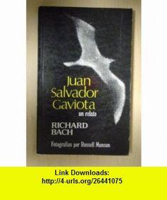 Juan Salvador Gaviota Un Relato (9788428604666) Richard Bach, Russell Munson, Carol Howell, Frederick Howell , ISBN-10: 8428604665  , ISBN-13: 978-8428604666 ,  , tutorials , pdf , ebook , torrent , downloads , rapidshare , filesonic , hotfile , megaupload , fileserve