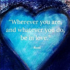 "'Wo immer du bist, und was auch immer du tust, sei verliebt.' Rumi "" ❤️ Wherever you are , and whatever you do , be in love . Rumi Love Quotes, Life Quotes, Inspirational Quotes, Motivational Sayings, Rumi On Love, Spiritual Love Quotes, Today Quotes, Spiritual Guidance, Reality Quotes"