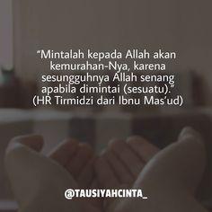 Mintalah kepada Allah akan kemurahan-Nya karena sesungguhnya Allah senang apabila dimintai (sesuatu). (HR Tirmidzi dari Ibnu Masud)  Follow @hijrahcinta_ Follow @hijrahcinta_ http://ift.tt/2f12zSN