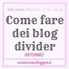 Nuovo appuntamento del corso di blogging. Vediamo come fare dei divider per le sidebar. http://cecrisicecrisi.blogspot.it/2013/05/come-fare-divider-per-il-blog-con-picmonkey.html