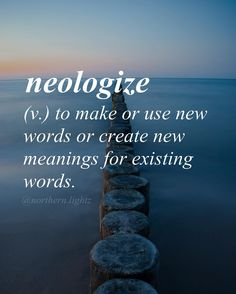 Neologize~ (v.)to make or use new words or create new meanings for existing words. Words will set you free. The Words, Weird Words, Words To Use, Cool Words, Unusual Words, Unique Words, Writing Words, What Do You Mean, Words Worth