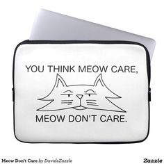 Meow Don't Care Laptop Sleeve  Available on other products! Type the name of this design in the search bar on my Zazzle products page!  #cat #kitten #pet #funny #animal #cartoon #humor #font #meow #care #don't #think #line #drawing #illustration #zazzle #buy #sale #forsale #phone #case #tablet #ipad #laptop #sleeve #accessory #computer #electronic