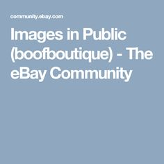 Images in Public (boofboutique) - The eBay Community