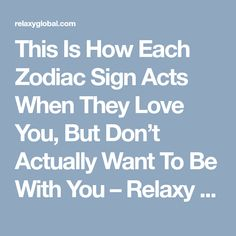 This Is How Each Zodiac Sign Acts When They Love You, But Don't Actually Want To Be With You – Relaxy Global