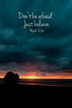 proverbs | Don't be afraid. Just Believe - Mark 5:36