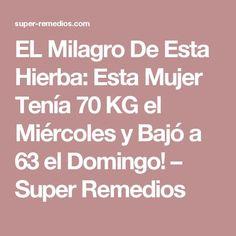 EL Milagro De Esta Hierba: Esta Mujer Tenía 70 KG el Miércoles y Bajó a 63 el Domingo! – Super Remedios