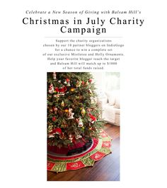 Christmas is the holiday of giving, and July is the perfect reminder that Christmas is only half a year away, and it's time to start giving. For Christmas In July, Balsam Hill is partnering with 10 bloggers to help raise awareness and funds for charities.