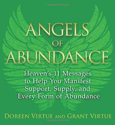 Angels of Abundance: Heaven's 11 Messages to Help You Manifest Support, Supply, and Every Form of Abundance by Doreen Virtue et al., http://www.amazon.com/dp/1401943853/ref=cm_sw_r_pi_dp_WWzxtb1V30Z23