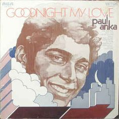 Paul Anka - Goodnight My Love Listen to more songs like this at: http://www.mainstreamnetwork.com/listen/player.asp?station=kjul-fm