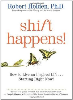 Shift Happens: How to Live an Inspired Life...Starting Right Now! by Robert Holden. $10.17. Publication: September 1, 2011. Publisher: Hay House; Revised edition (September 1, 2011). Save 32% Off!