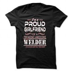 LTD PROUD GIRLFRIEND- WELDER T-Shirt Hoodie Sweatshirts iui. Check price ==► http://graphictshirts.xyz/?p=93283